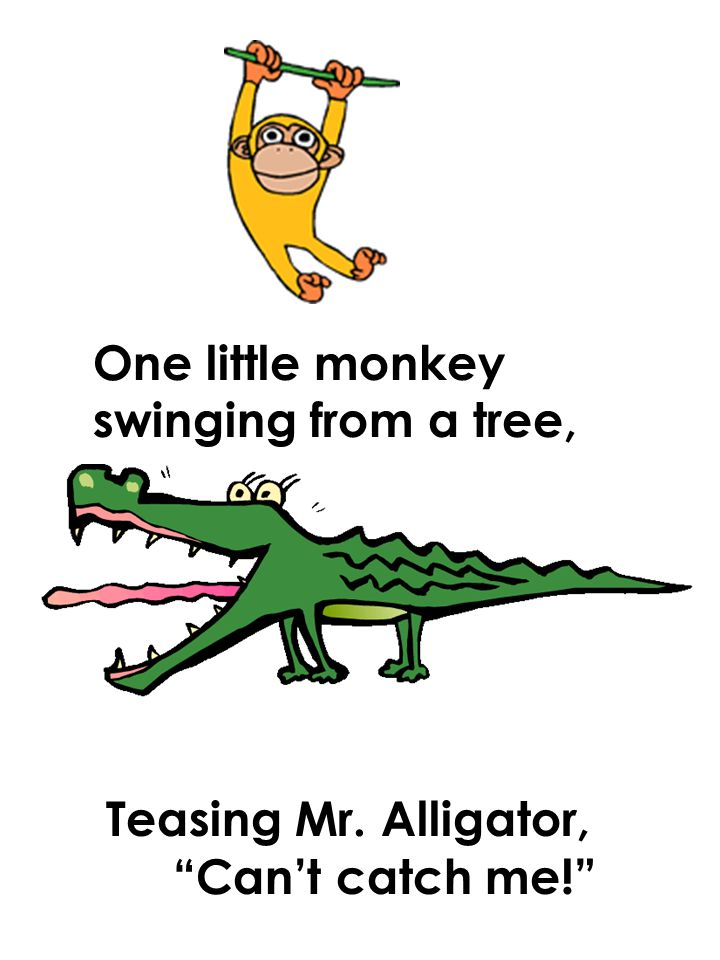 One little monkey swinging from a tree, Teasing Mr. Alligator, Can't catch me!