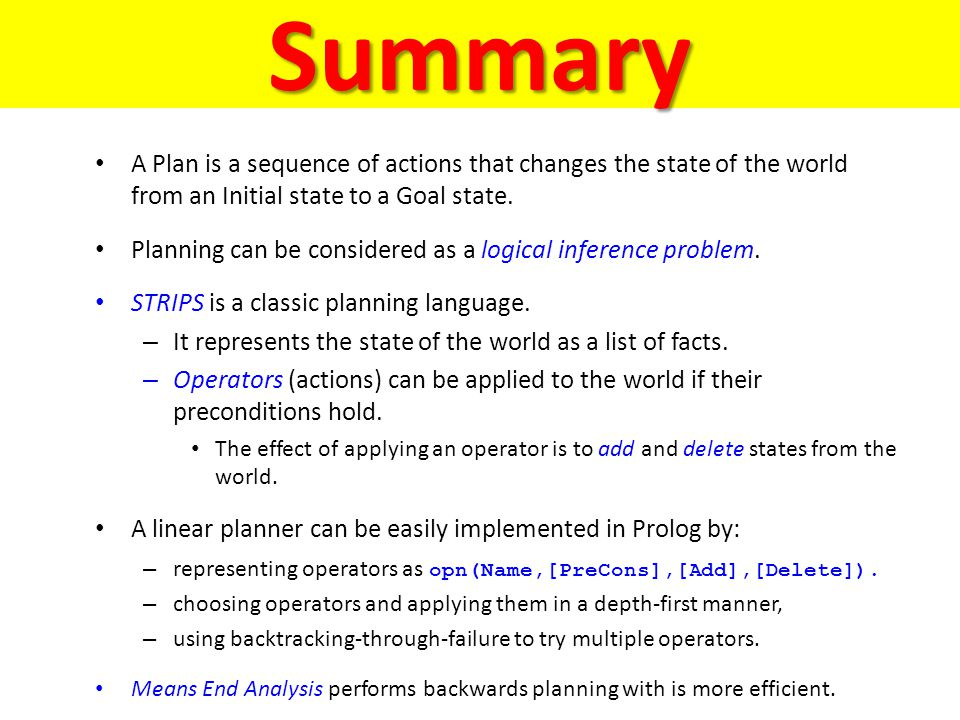 Summary A Plan is a sequence of actions that changes the state of the world from an Initial state to a Goal state.