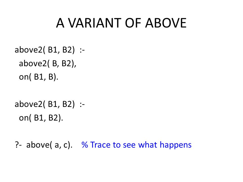 A VARIANT OF ABOVE above2( B1, B2) :- above2( B, B2), on( B1, B).