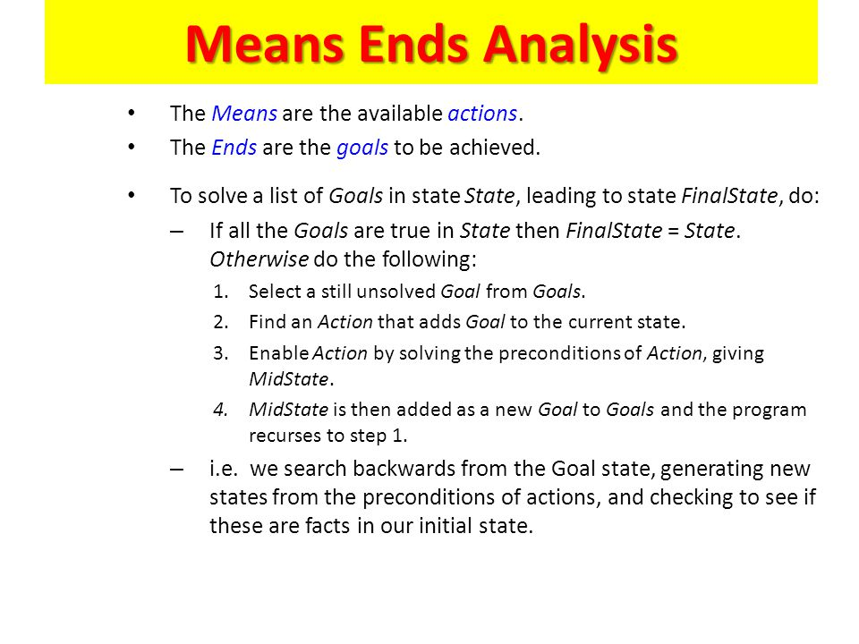 Means Ends Analysis The Means are the available actions.