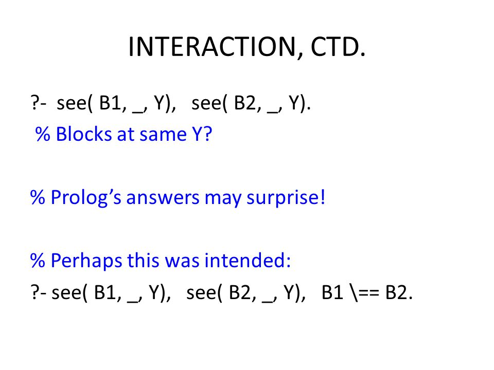 INTERACTION, CTD. - see( B1, _, Y), see( B2, _, Y).