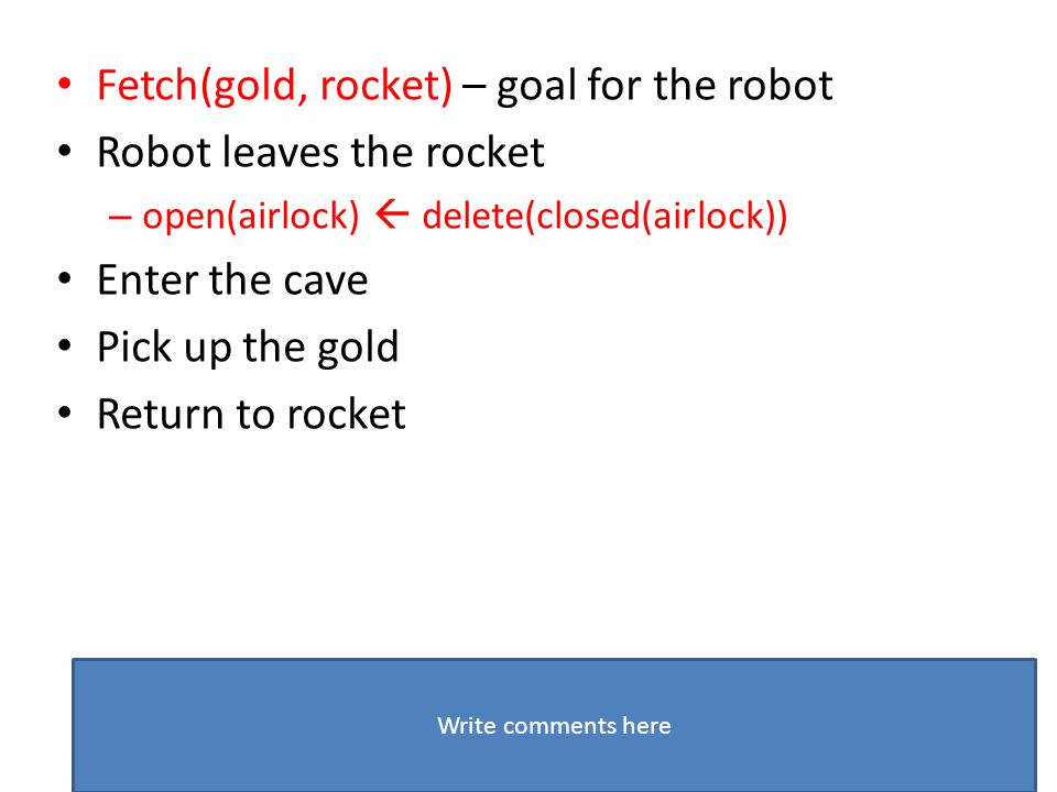 Fetch(gold, rocket) – goal for the robot Robot leaves the rocket