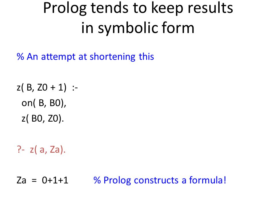 Prolog tends to keep results in symbolic form