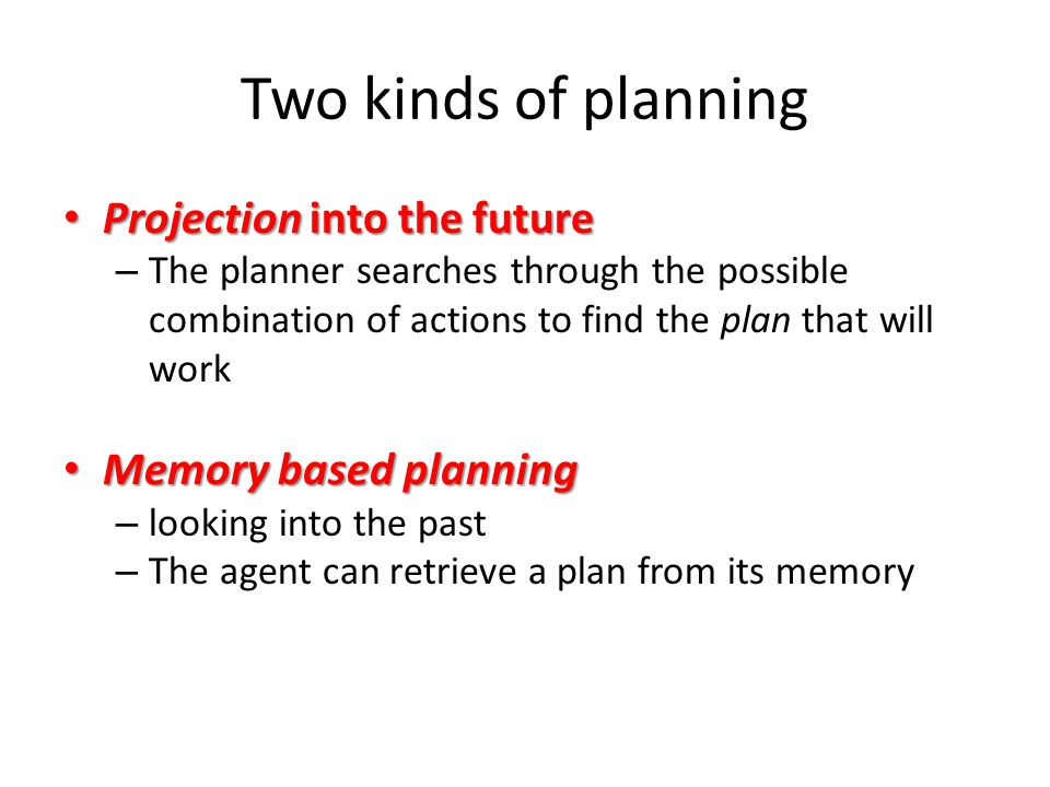 Two kinds of planning Projection into the future Memory based planning