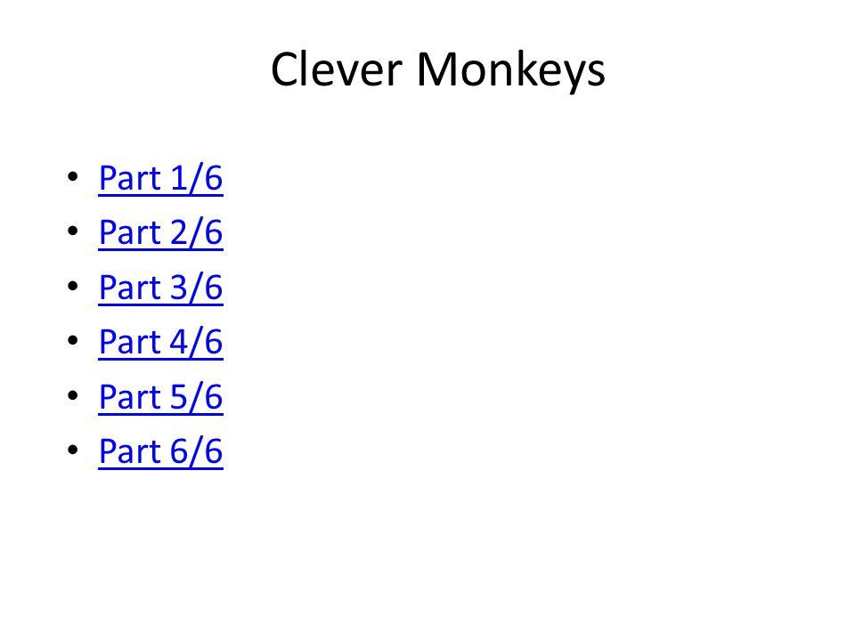 Clever Monkeys Part 1/6 Part 2/6 Part 3/6 Part 4/6 Part 5/6 Part 6/6