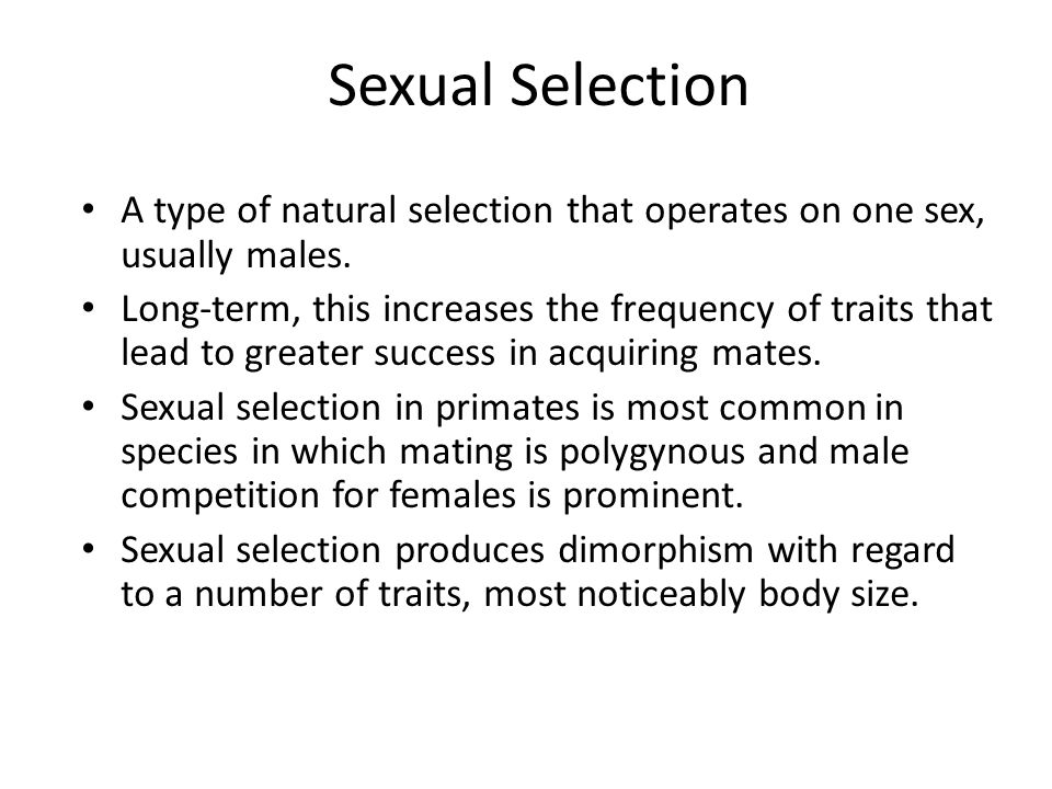 Sexual Selection A type of natural selection that operates on one sex, usually males.