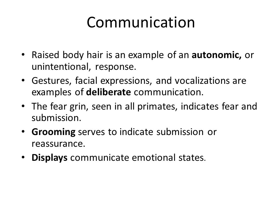 Communication Raised body hair is an example of an autonomic, or unintentional, response.