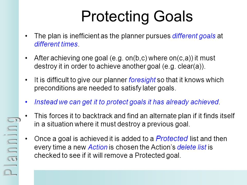 Protecting Goals The plan is inefficient as the planner pursues different goals at different times.