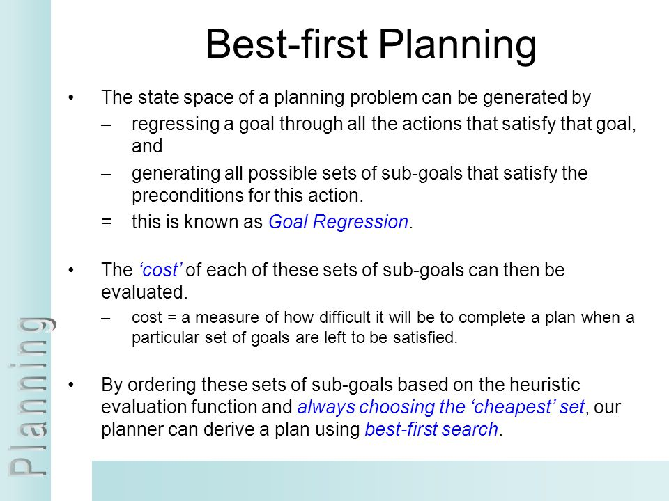 Best-first Planning The state space of a planning problem can be generated by. regressing a goal through all the actions that satisfy that goal, and.