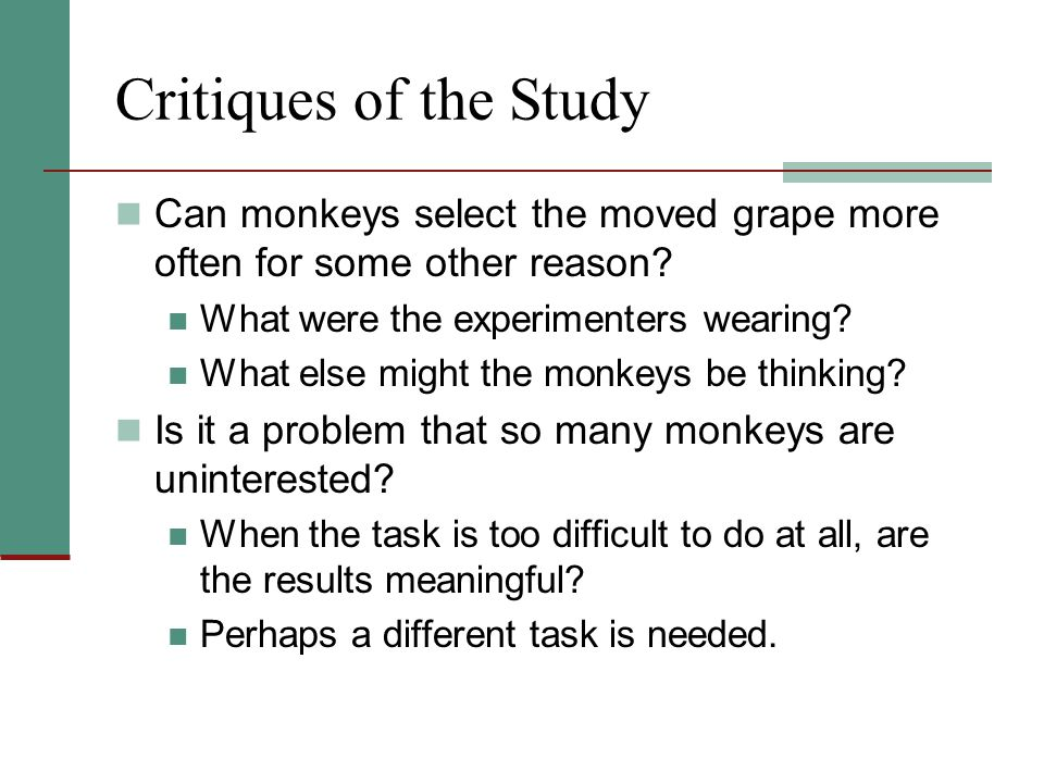 Critiques of the Study Can monkeys select the moved grape more often for some other reason What were the experimenters wearing