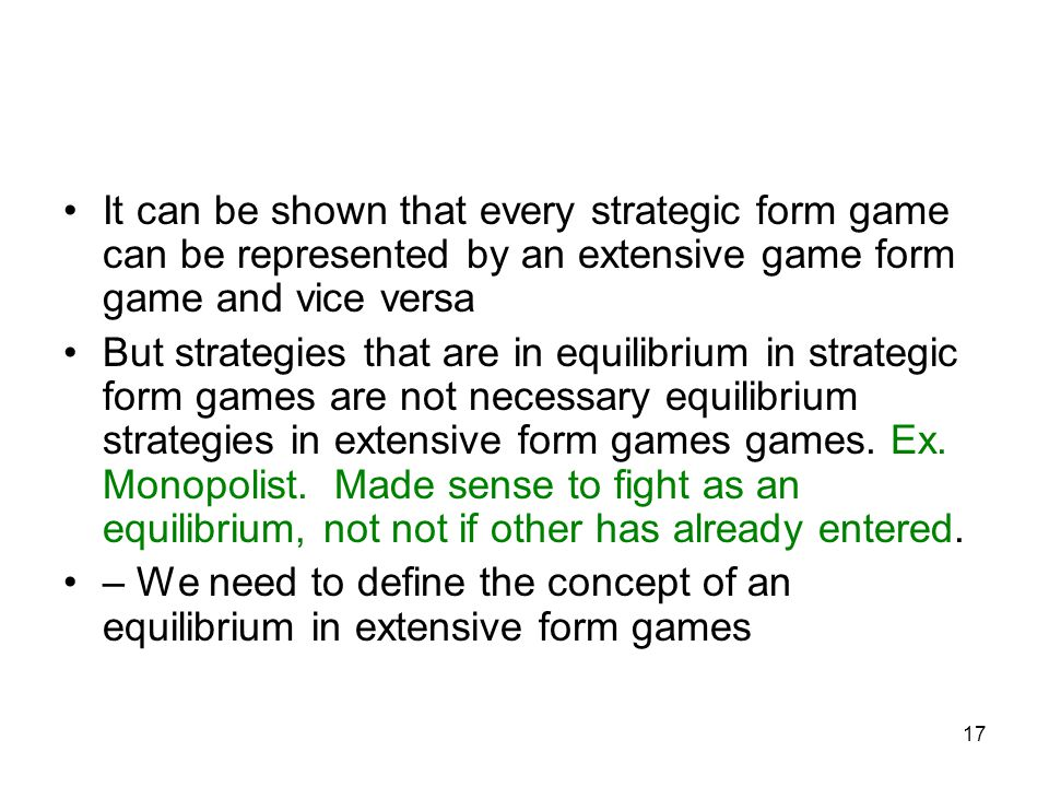 It can be shown that every strategic form game can be represented by an extensive game form game and vice versa