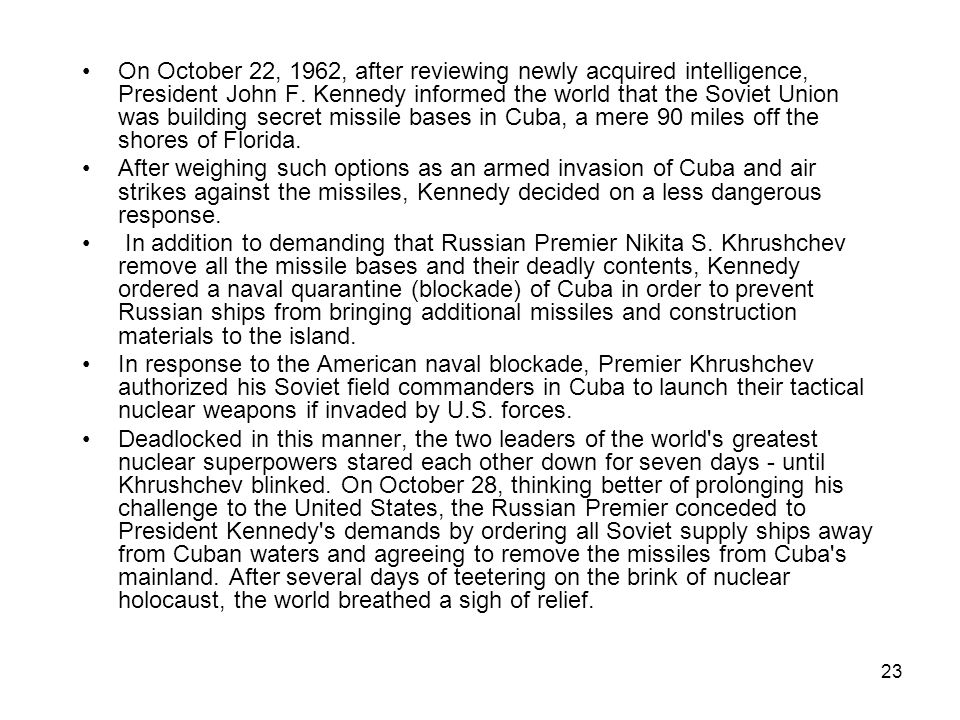 On October 22, 1962, after reviewing newly acquired intelligence, President John F. Kennedy informed the world that the Soviet Union was building secret missile bases in Cuba, a mere 90 miles off the shores of Florida.