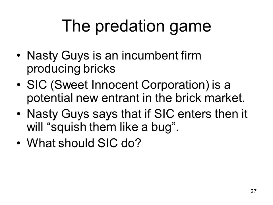 The predation game Nasty Guys is an incumbent firm producing bricks