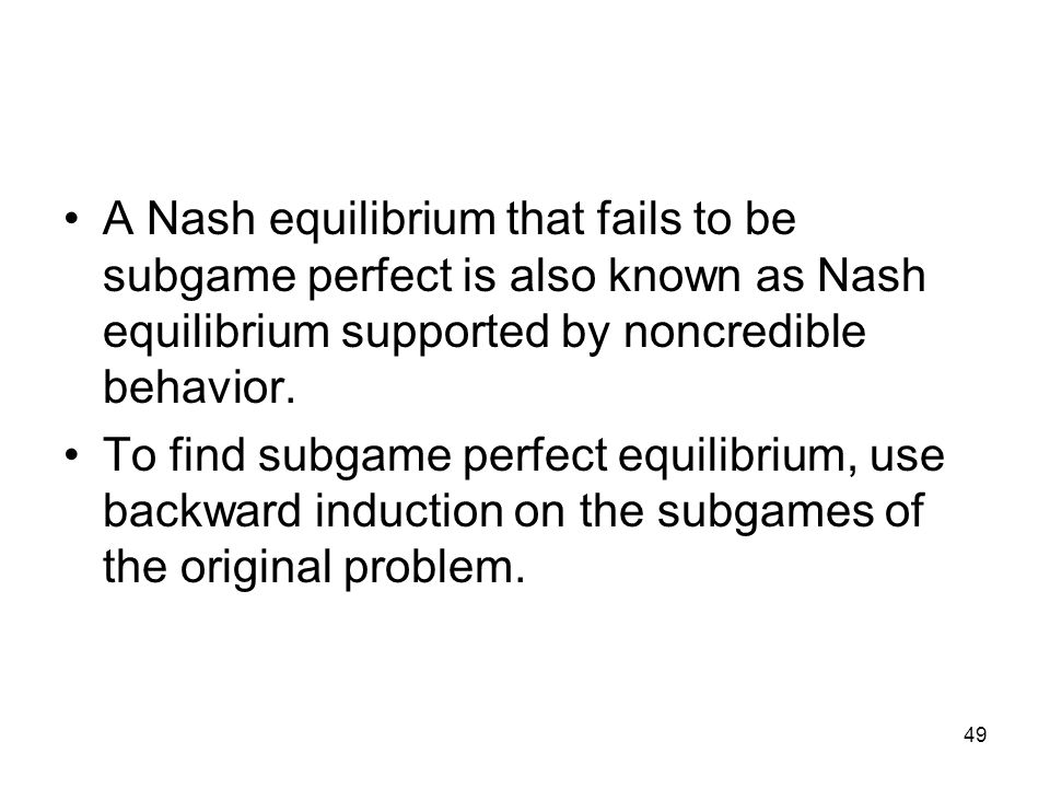 A Nash equilibrium that fails to be subgame perfect is also known as Nash equilibrium supported by noncredible behavior.