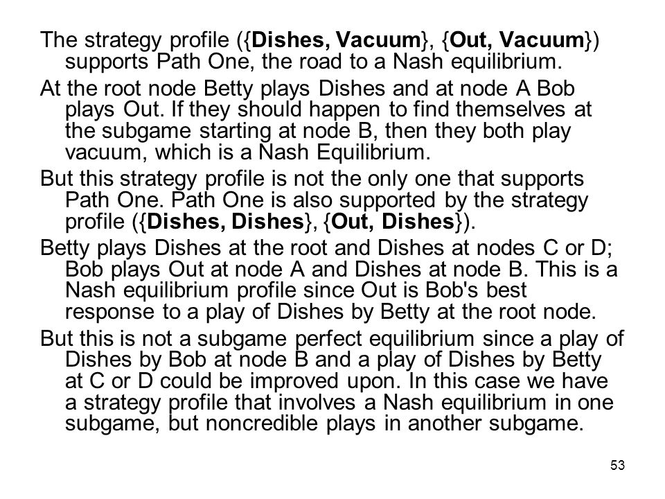 The strategy profile ({Dishes, Vacuum}, {Out, Vacuum}) supports Path One, the road to a Nash equilibrium.