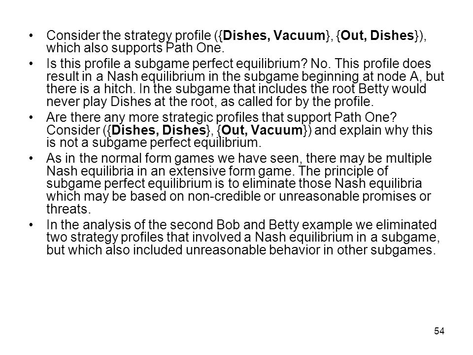 Consider the strategy profile ({Dishes, Vacuum}, {Out, Dishes}), which also supports Path One.