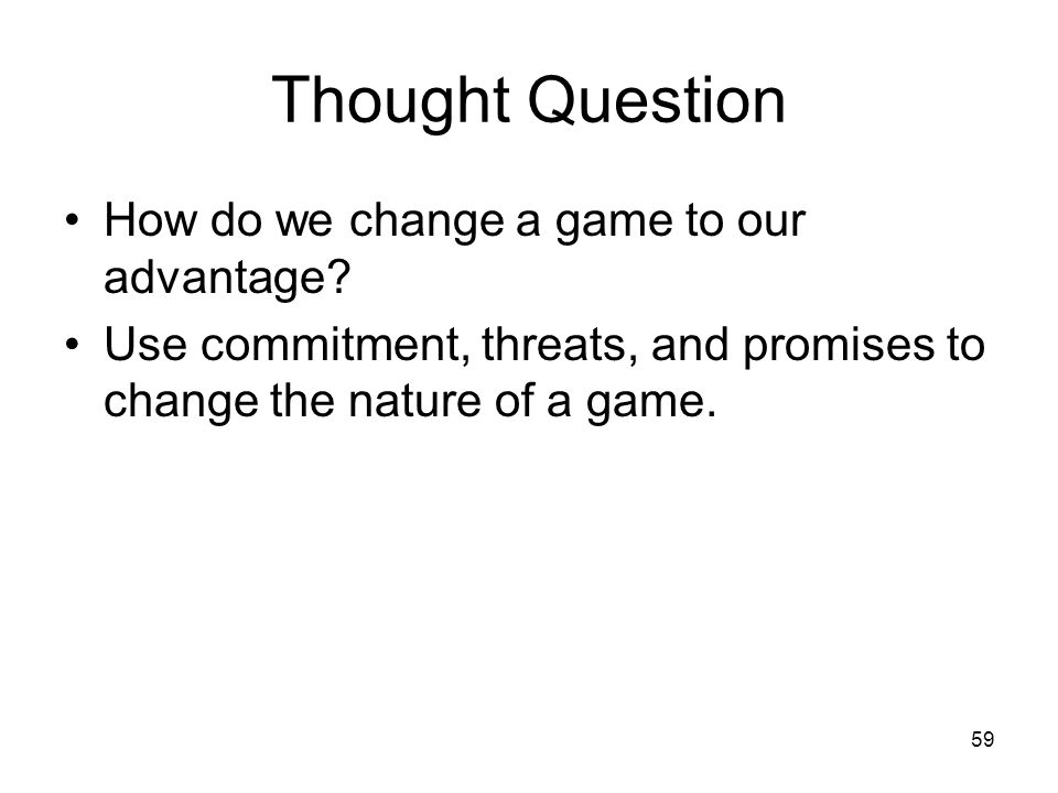 Thought Question How do we change a game to our advantage
