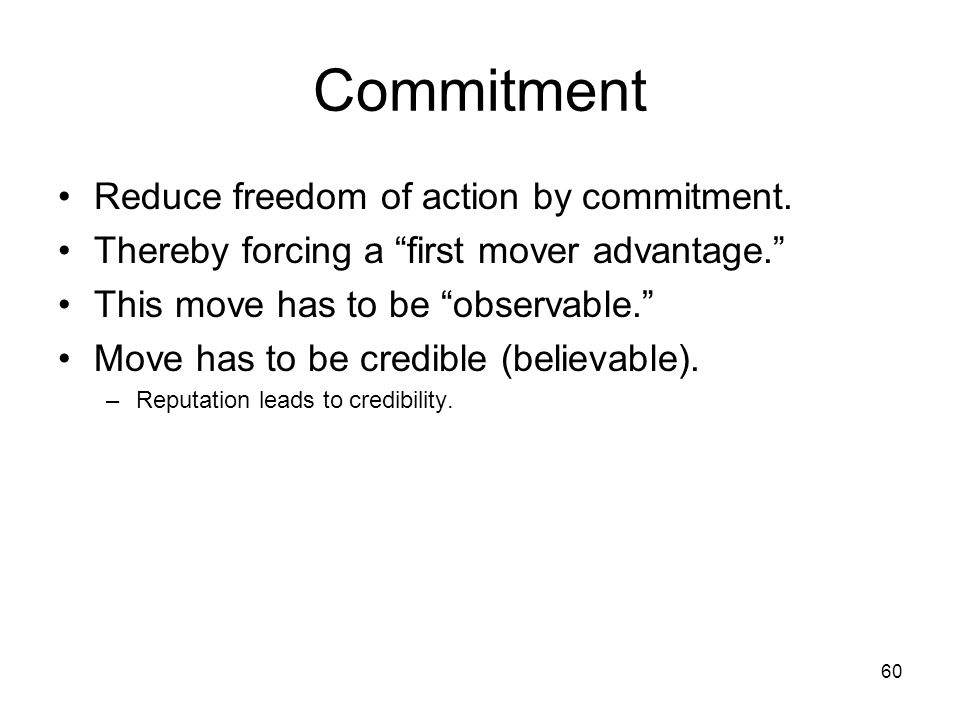 Commitment Reduce freedom of action by commitment.