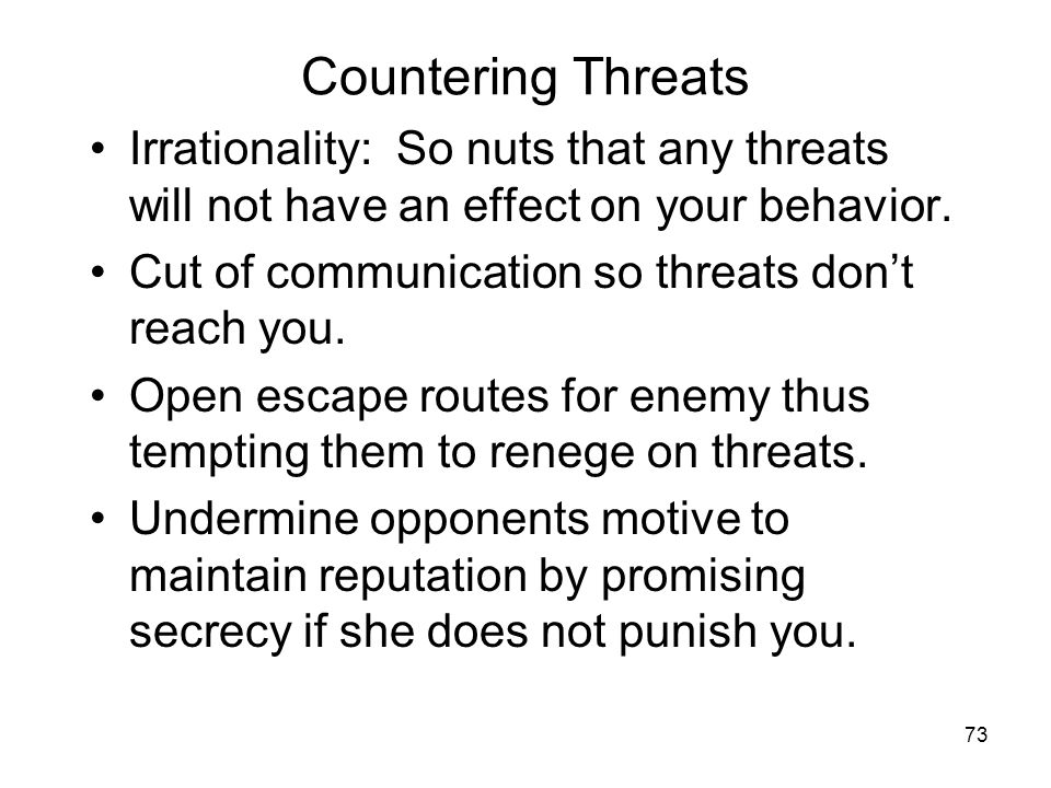 Countering Threats Irrationality: So nuts that any threats will not have an effect on your behavior.