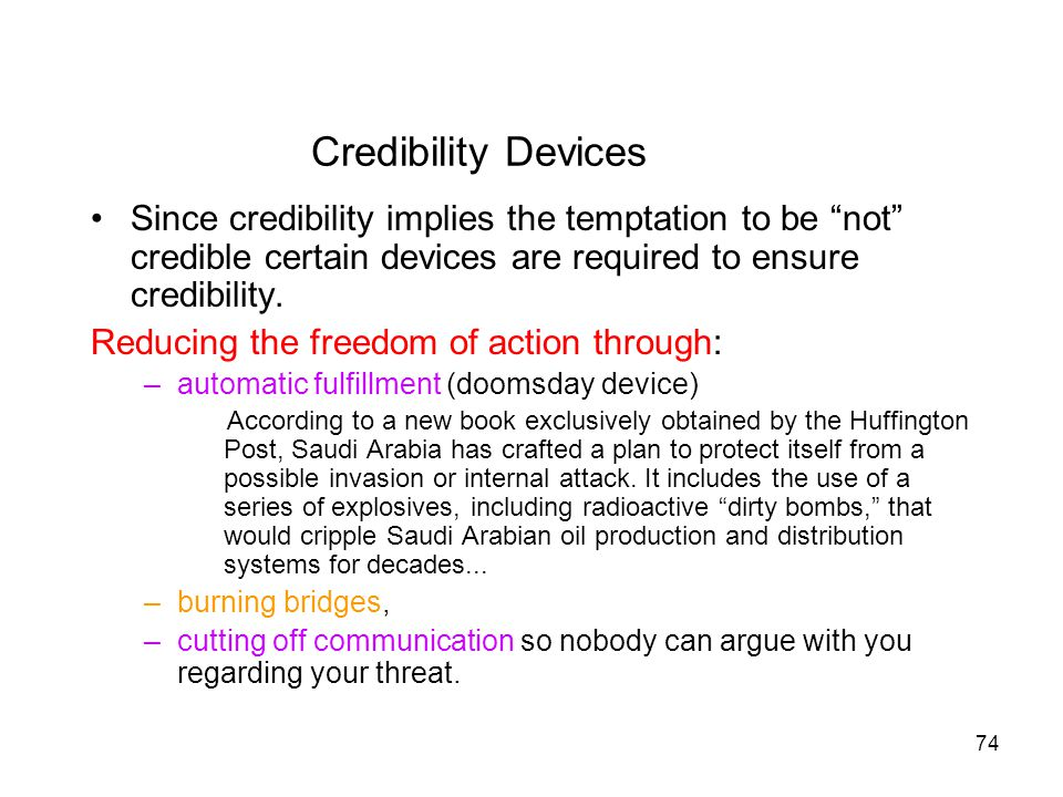 Credibility Devices Since credibility implies the temptation to be not credible certain devices are required to ensure credibility.