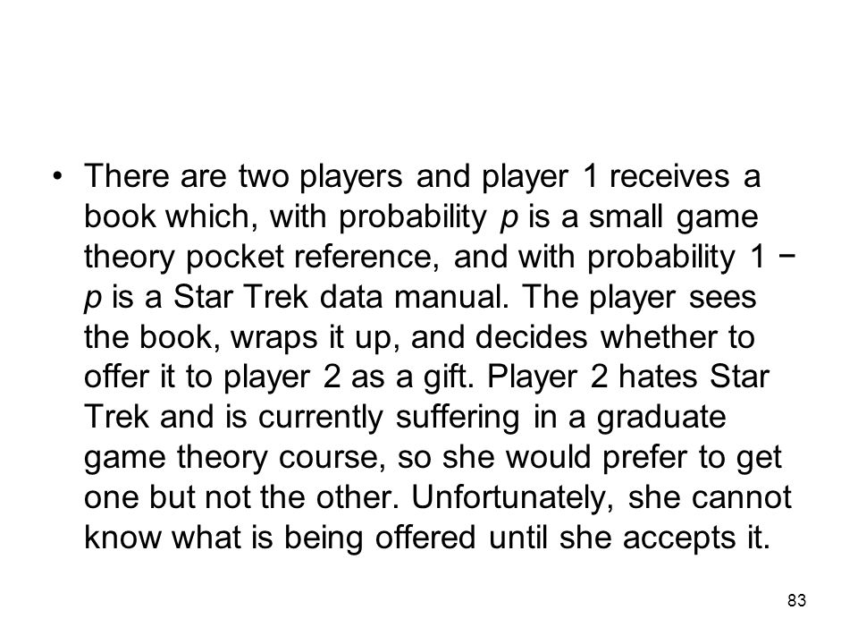 There are two players and player 1 receives a book which, with probability p is a small game theory pocket reference, and with probability 1 − p is a Star Trek data manual.