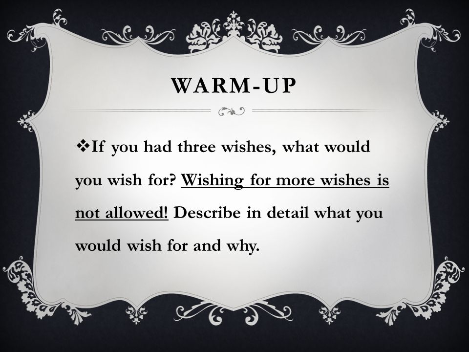 Warm-up If you had three wishes, what would you wish for.