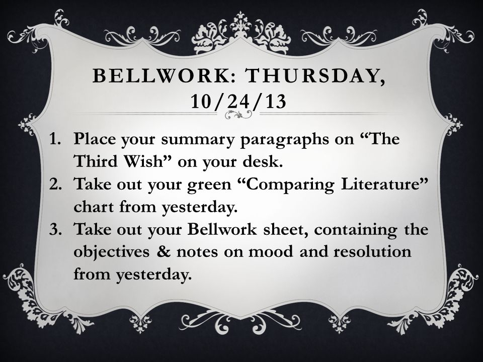 Bellwork: Thursday, 10/24/13 Place your summary paragraphs on The Third Wish on your desk.