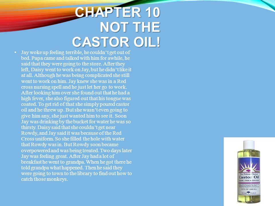 Chapter 10 Not the Castor oil!