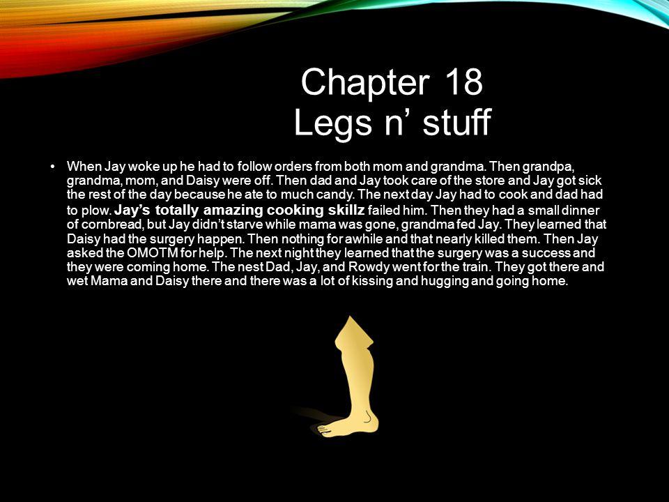 Chapter 18 Legs n' stuff