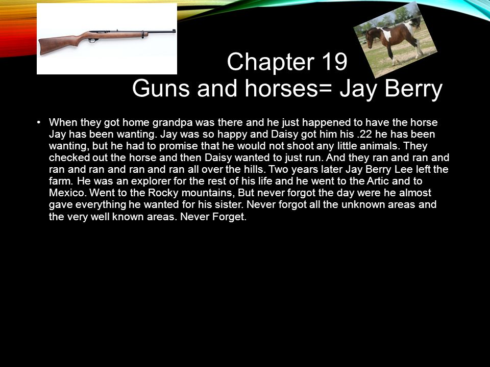 Chapter 19 Guns and horses= Jay Berry