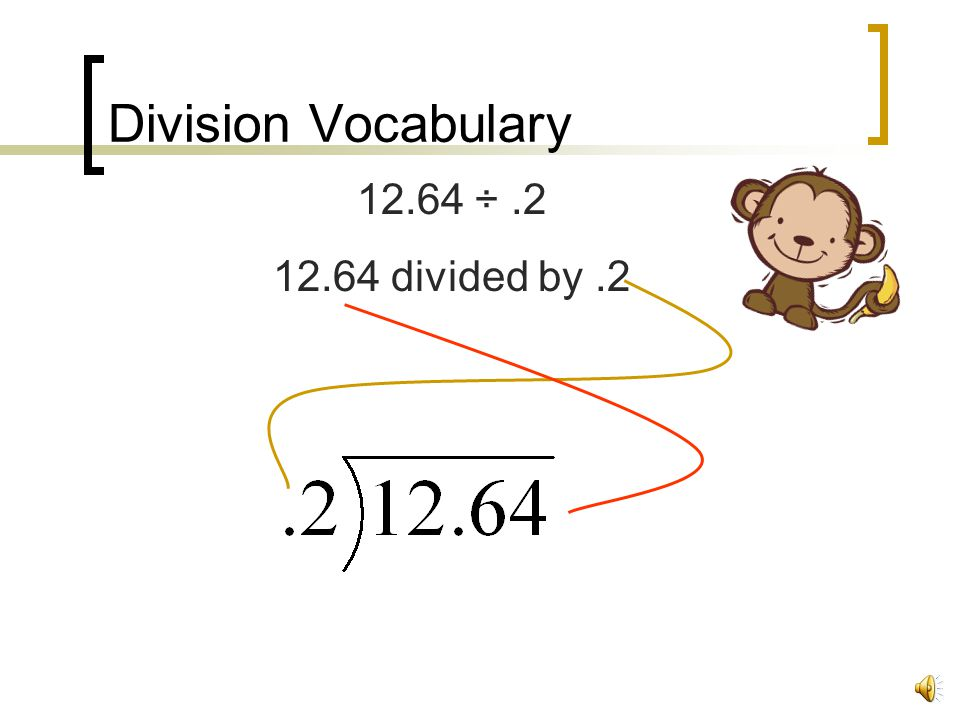 Division Vocabulary 12.64 ÷ .2 12.64 divided by .2