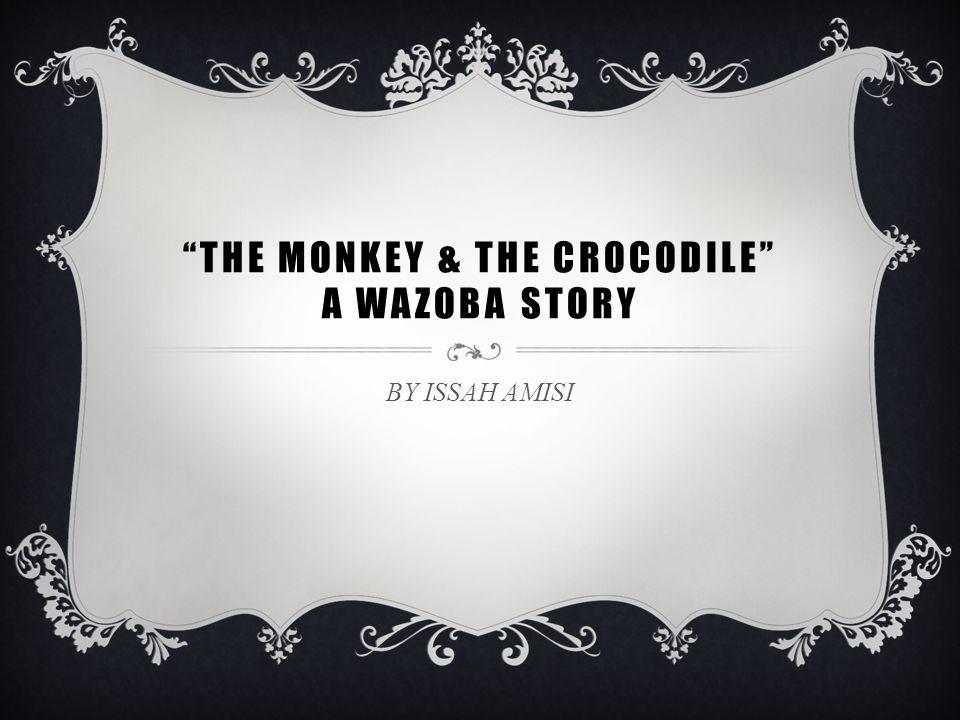 THE MONKEY & THE CROCODILE A WAZOBA STORY
