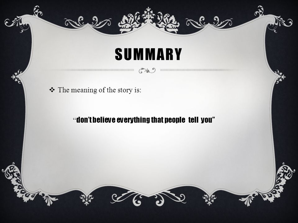 summary The meaning of the story is: