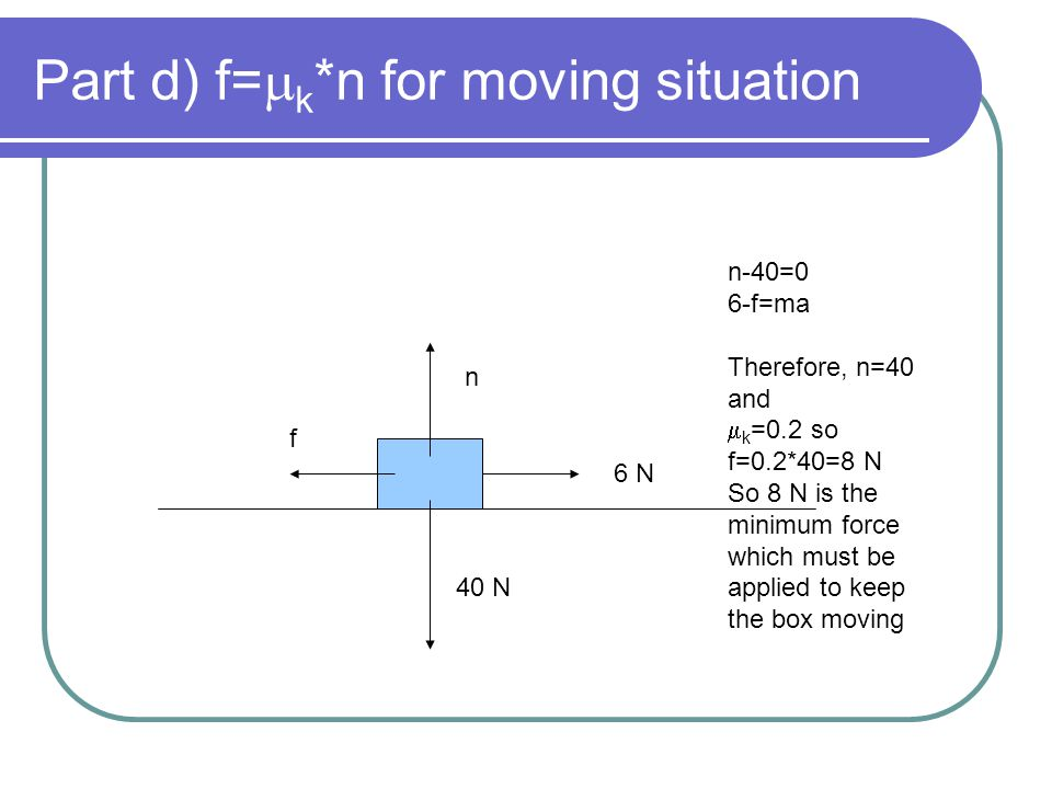 Part d) f=mk*n for moving situation
