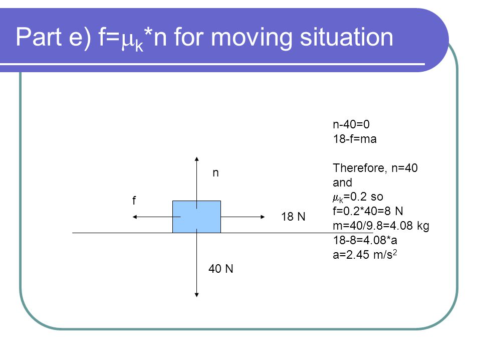 Part e) f=mk*n for moving situation