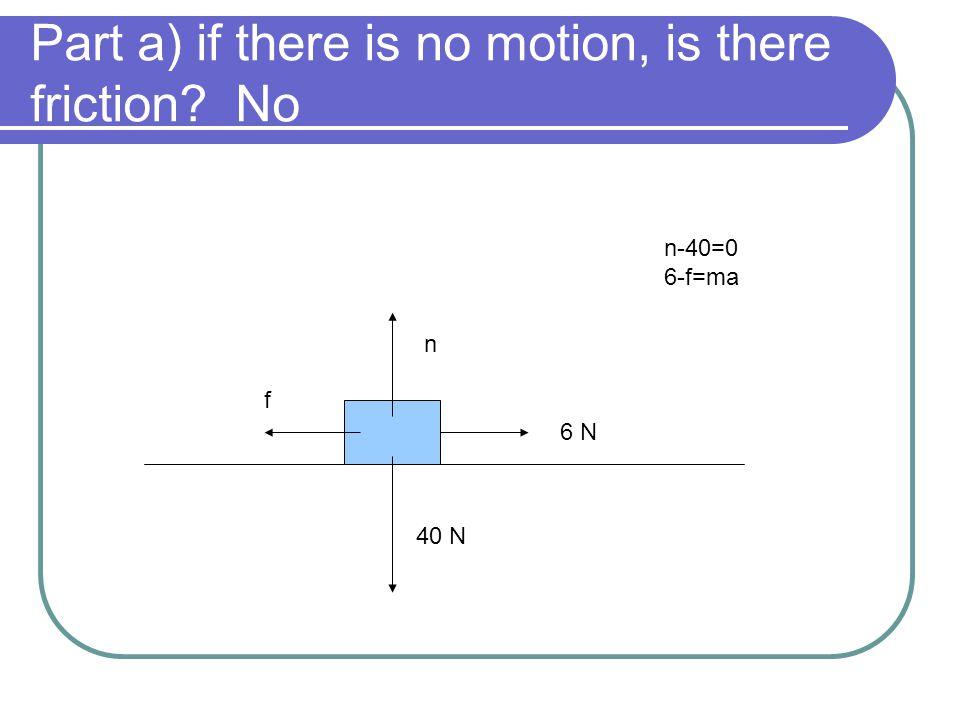 Part a) if there is no motion, is there friction No