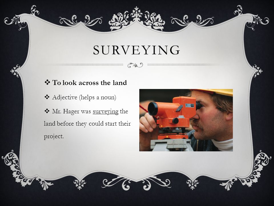 SURVEYING To look across the land Adjective (helps a noun)