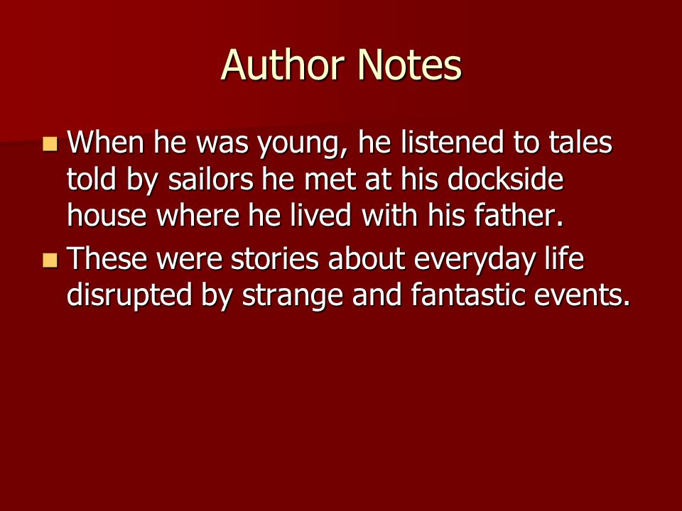 Author Notes When he was young, he listened to tales told by sailors he met at his dockside house where he lived with his father.