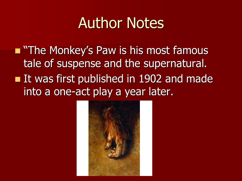 Author Notes The Monkey's Paw is his most famous tale of suspense and the supernatural.