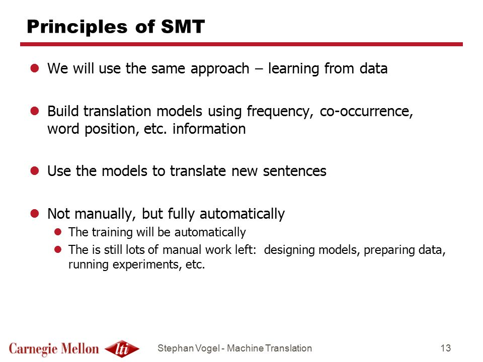Principles of SMT We will use the same approach – learning from data