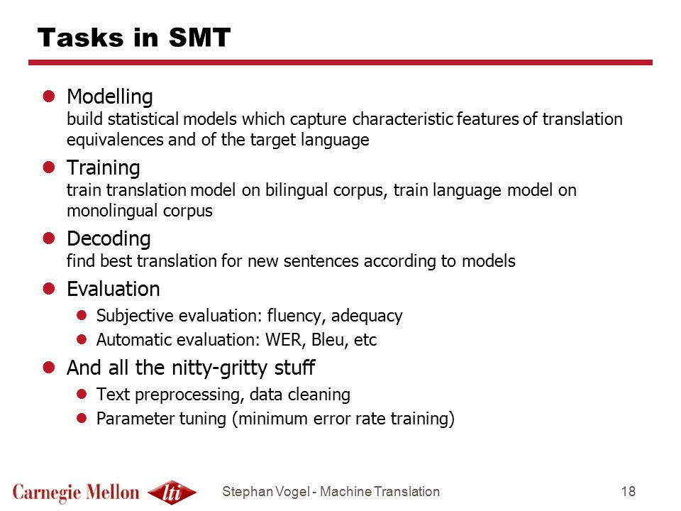 Tasks in SMT Modelling build statistical models which capture characteristic features of translation equivalences and of the target language.