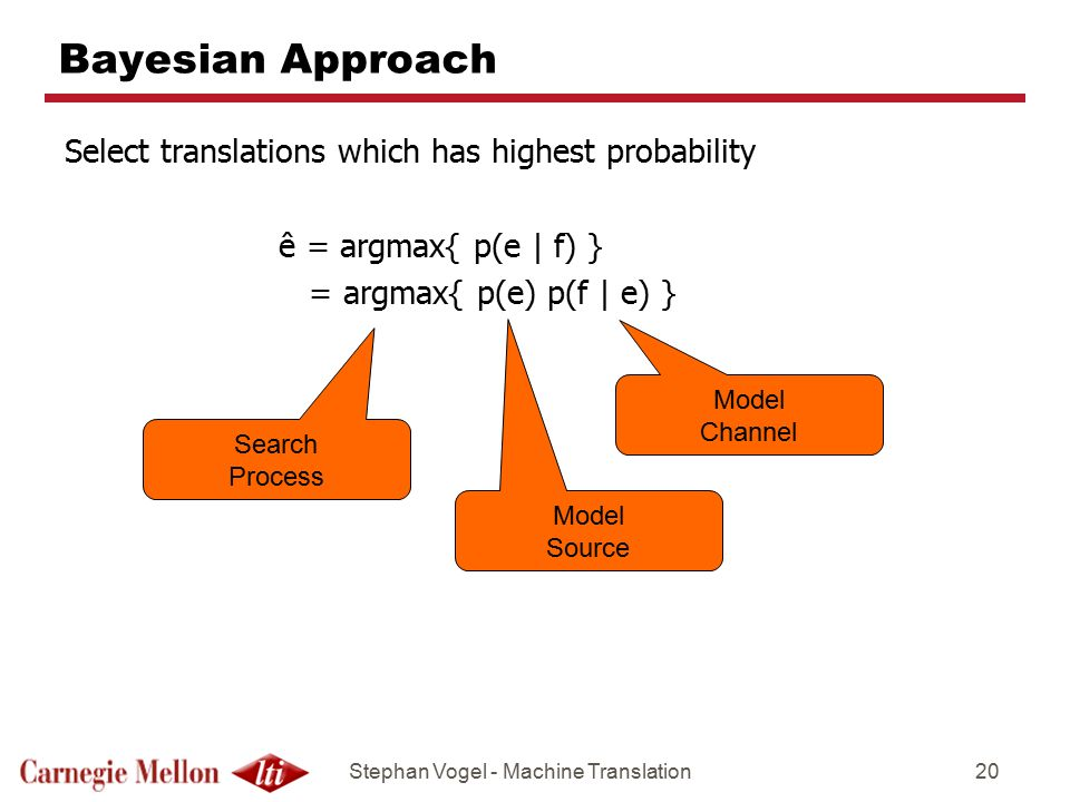 Bayesian Approach Select translations which has highest probability