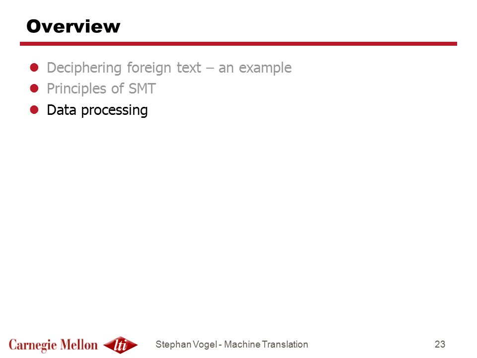 Overview Deciphering foreign text – an example Principles of SMT