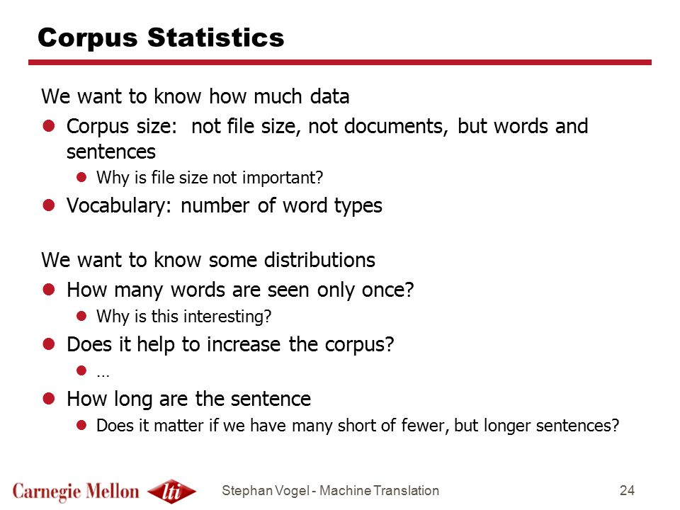 Corpus Statistics We want to know how much data