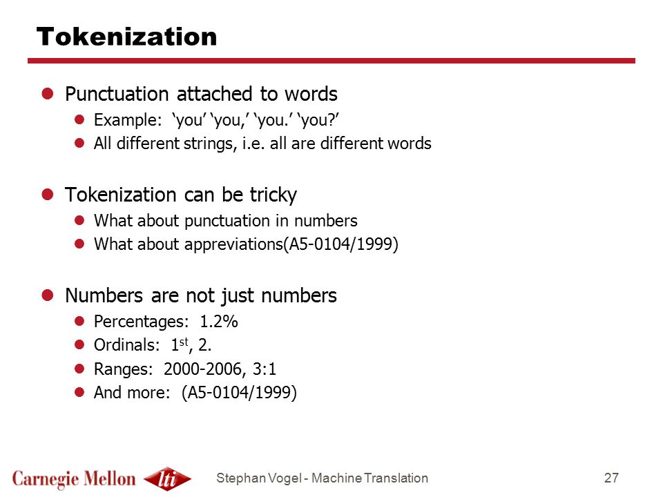 Tokenization Punctuation attached to words Tokenization can be tricky