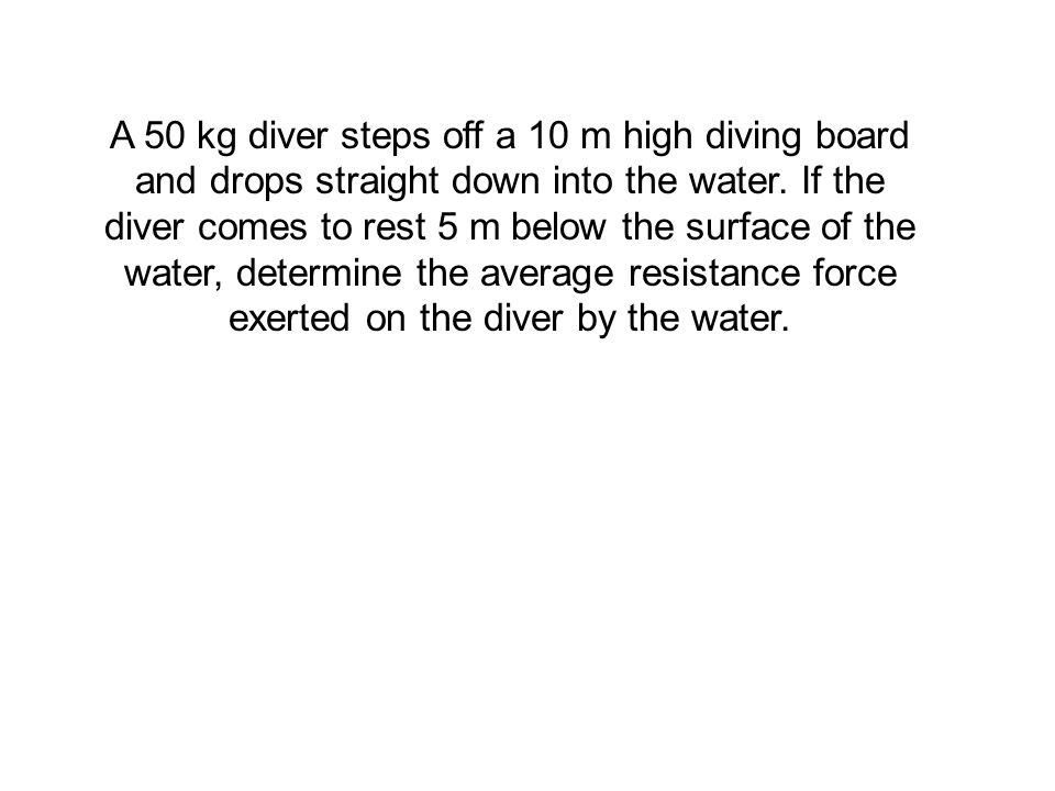 A 50 kg diver steps off a 10 m high diving board and drops straight down into the water.