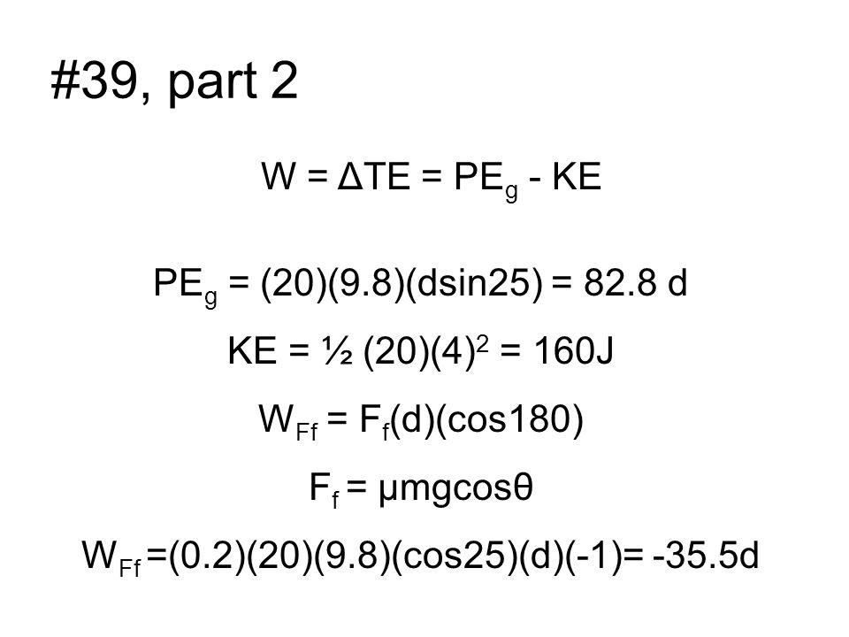 WFf =(0.2)(20)(9.8)(cos25)(d)(-1)= -35.5d