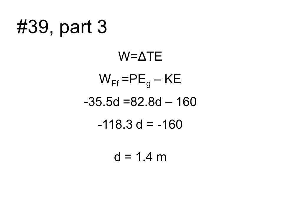 #39, part 3 W=ΔTE WFf =PEg – KE -35.5d =82.8d – 160 -118.3 d = -160