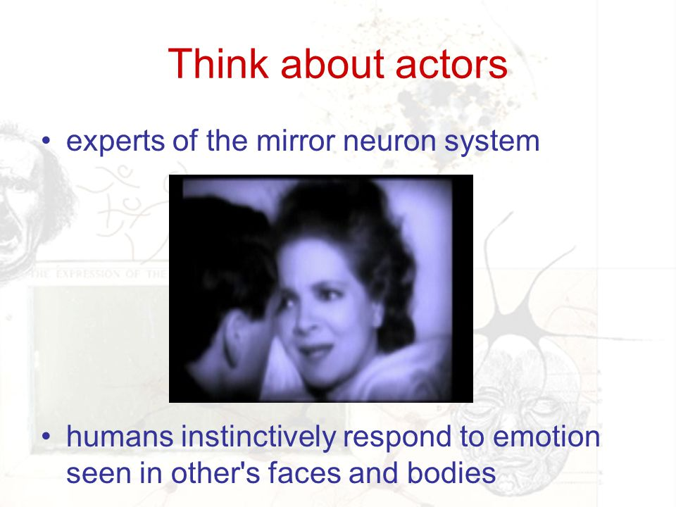 Think about actors experts of the mirror neuron system