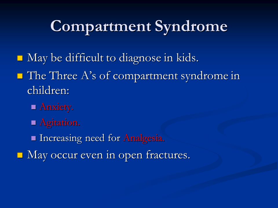 Compartment Syndrome May be difficult to diagnose in kids.